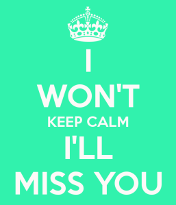 i-wont-keep-calm-ill-miss-you